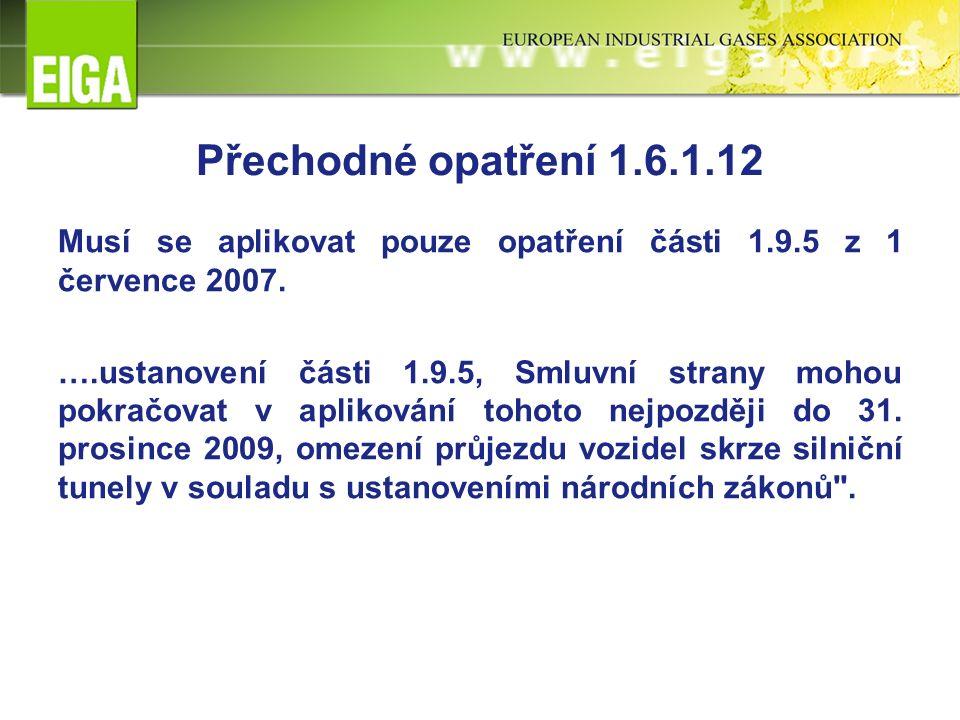 Přechodné opatření 1.6.1.12 Musí se aplikovat pouze opatření části 1.9.5 z 1 července 2007.