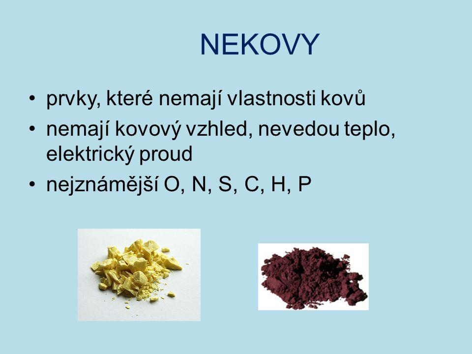 NEKOVY prvky, které nemají vlastnosti kovů nemají kovový vzhled, nevedou teplo, elektrický proud nejznámější O, N, S, C, H, P