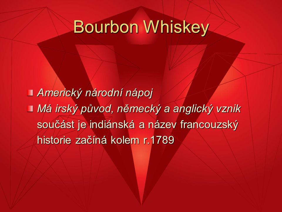 Bourbon Whiskey Americký národní nápoj Má irský původ, německý a anglický vznik součást je indiánská a název francouzský historie začíná kolem r.1789