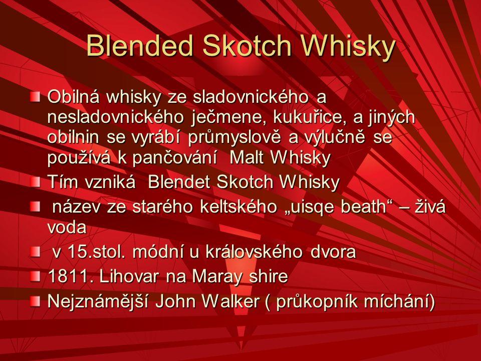 Blended Skotch Whisky Obilná whisky ze sladovnického a nesladovnického ječmene, kukuřice, a jiných obilnin se vyrábí průmyslově a výlučně se používá k