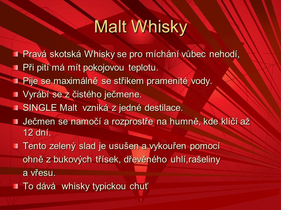 Irská Whisky Ječmen se roztluče, promíchá s horkou vodou, lepší se rozpustí cukr Následuje rmutování v kádích s čistou vodou a kvasnicemi ( kvasí) Po třikrát opakované destilaci je Malt Whisky uskladněna do sudů po cherry ze Španělska.