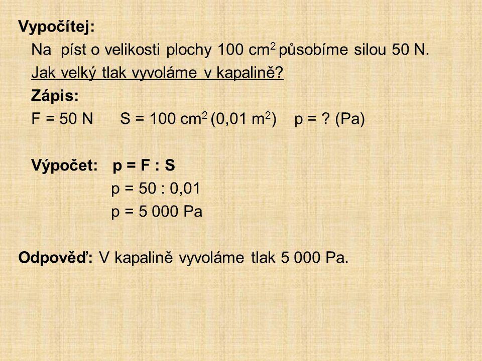Vypočítej: Na píst o velikosti plochy 100 cm 2 působíme silou 50 N.