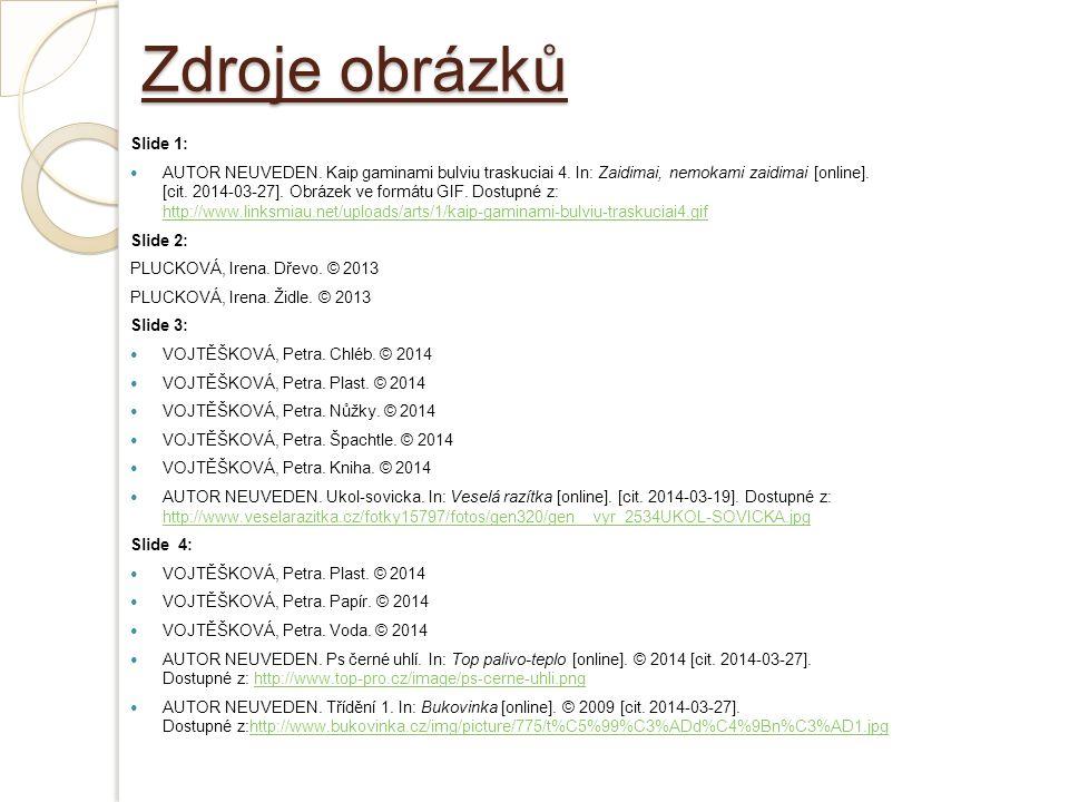 Zdroje obrázků Slide 1: AUTOR NEUVEDEN. Kaip gaminami bulviu traskuciai 4. In: Zaidimai, nemokami zaidimai [online]. [cit. 2014-03-27]. Obrázek ve for