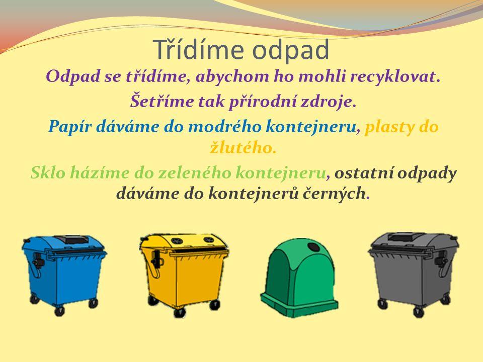 Třídíme odpad Odpad se třídíme, abychom ho mohli recyklovat.