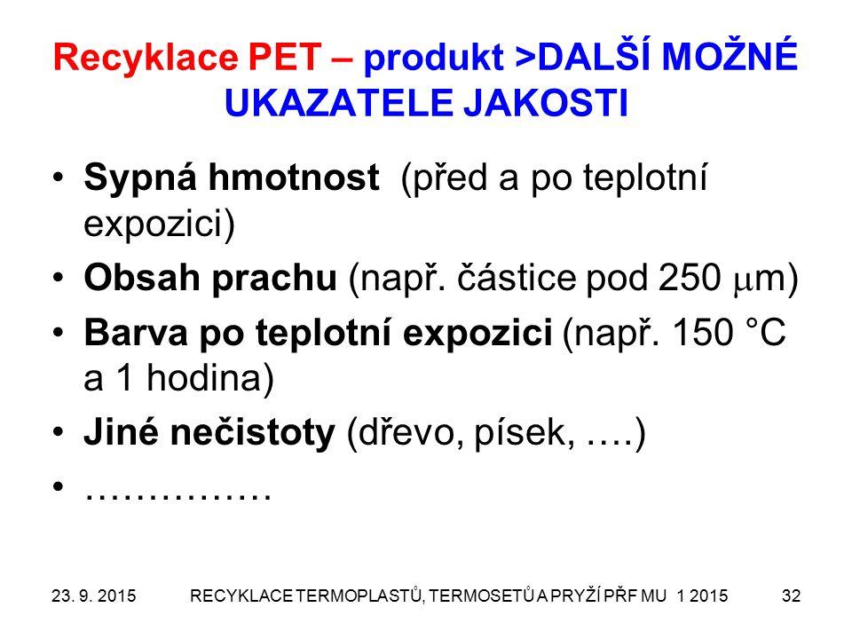 Recyklace PET – produkt >DALŠÍ MOŽNÉ UKAZATELE JAKOSTI Sypná hmotnost (před a po teplotní expozici) Obsah prachu (např.