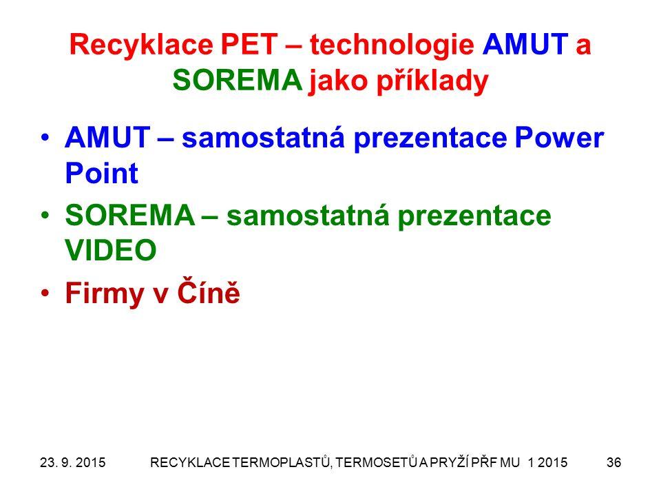 Recyklace PET – technologie AMUT a SOREMA jako příklady AMUT – samostatná prezentace Power Point SOREMA – samostatná prezentace VIDEO Firmy v Číně 23.