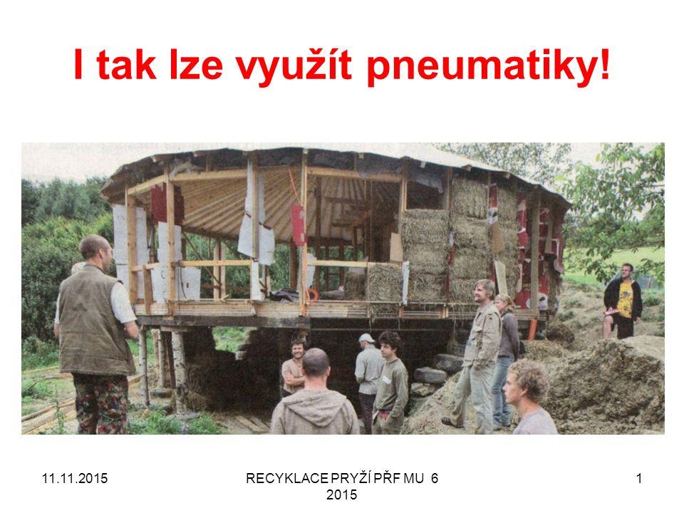Surovinové zhodnocení odpadních pryží? RECYKLACE PRYŽÍ PŘF MU 6 2015 5211.11.2015