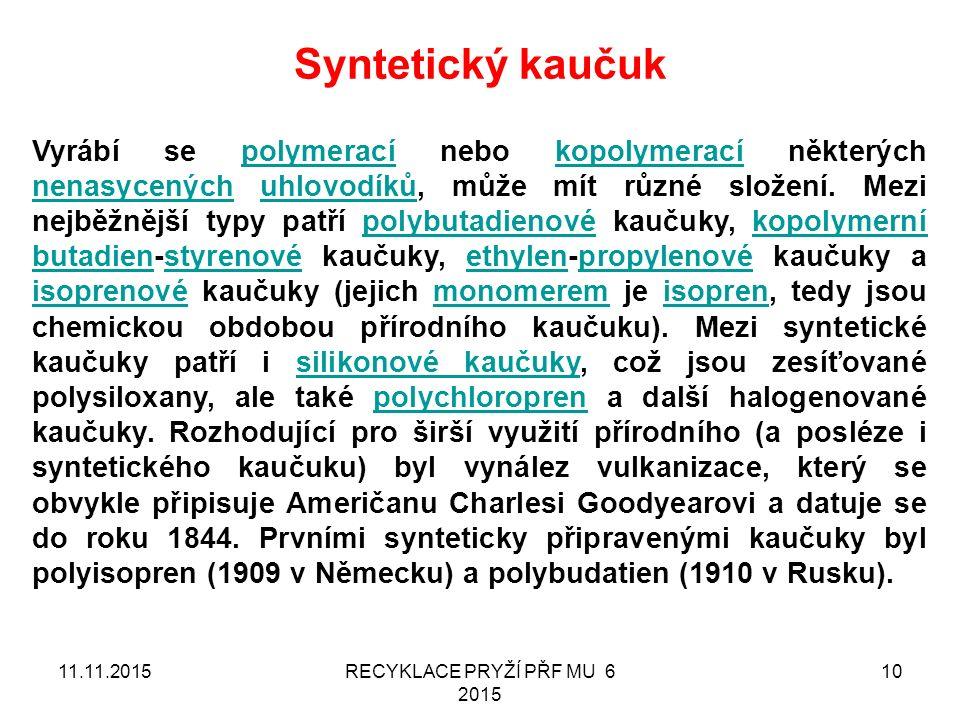 Syntetický kaučuk 11.11.2015RECYKLACE PRYŽÍ PŘF MU 6 2015 10 Vyrábí se polymerací nebo kopolymerací některých nenasycených uhlovodíků, může mít různé složení.