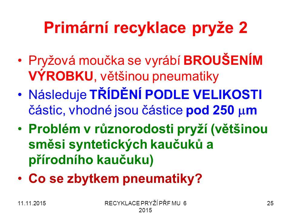 Primární recyklace pryže 2 Pryžová moučka se vyrábí BROUŠENÍM VÝROBKU, většinou pneumatiky Následuje TŘÍDĚNÍ PODLE VELIKOSTI částic, vhodné jsou částice pod 250  m Problém v různorodosti pryží (většinou směsi syntetických kaučuků a přírodního kaučuku) Co se zbytkem pneumatiky.
