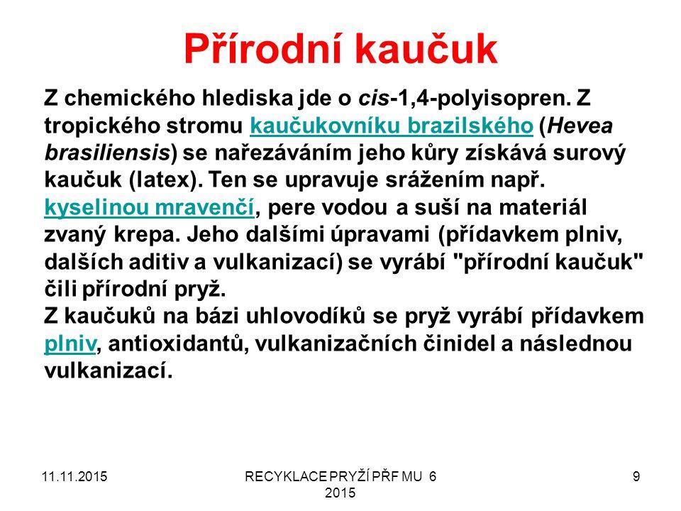 Přírodní kaučuk 11.11.2015RECYKLACE PRYŽÍ PŘF MU 6 2015 9 Z chemického hlediska jde o cis-1,4-polyisopren.
