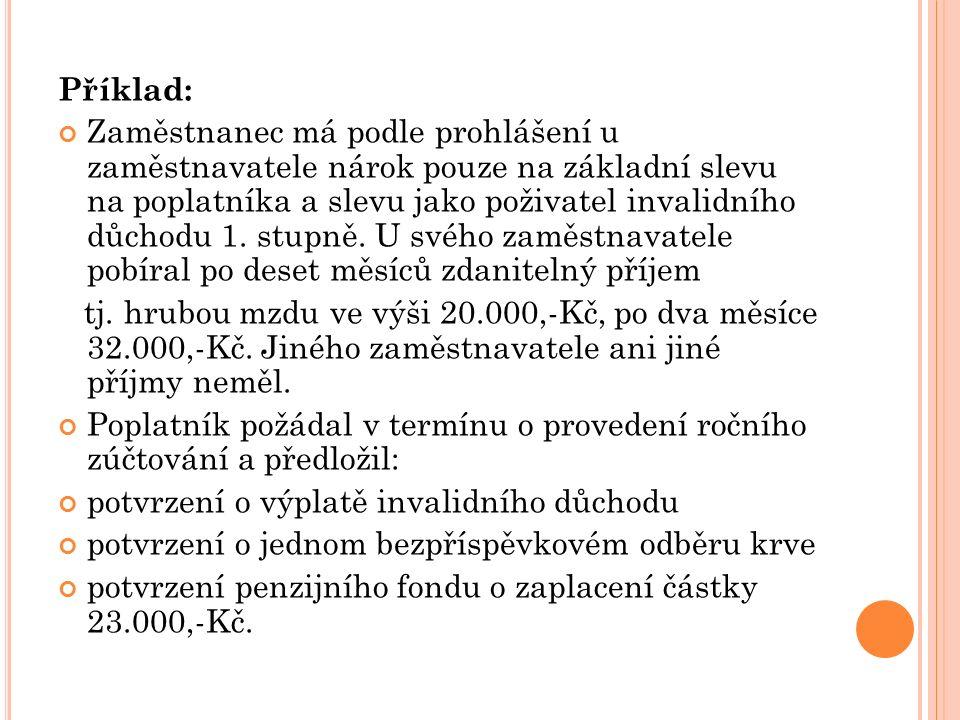 Příklad: Zaměstnanec má podle prohlášení u zaměstnavatele nárok pouze na základní slevu na poplatníka a slevu jako poživatel invalidního důchodu 1.