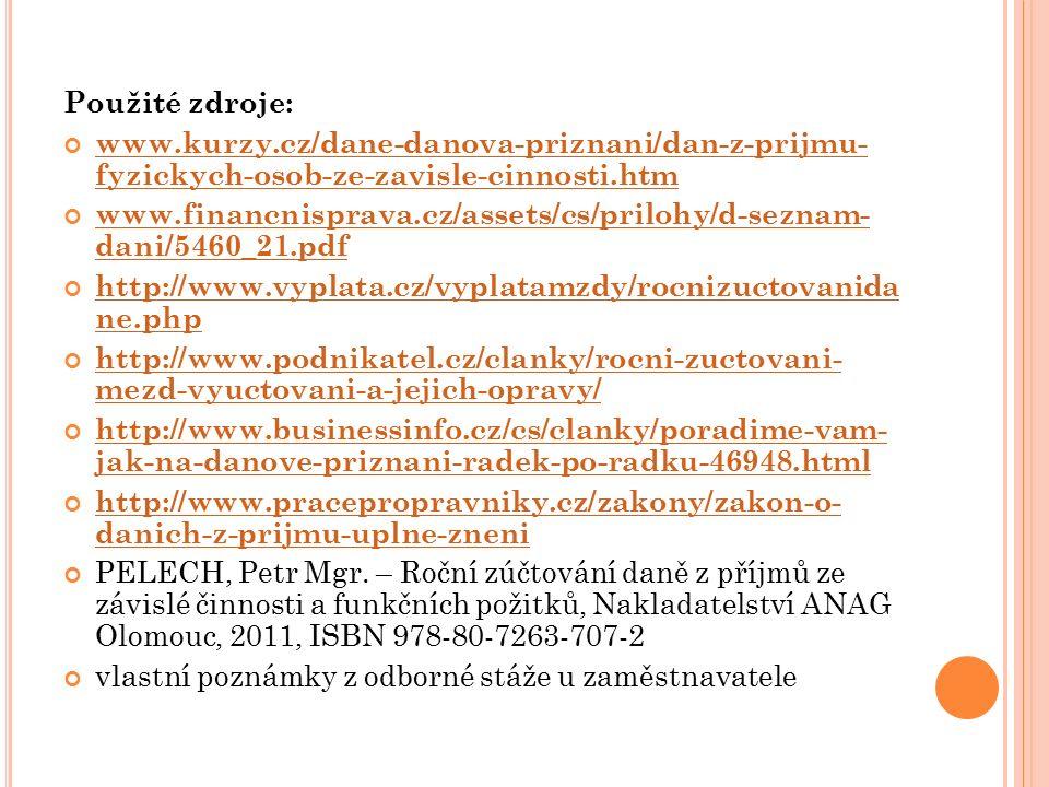 Použité zdroje: www.kurzy.cz/dane-danova-priznani/dan-z-prijmu- fyzickych-osob-ze-zavisle-cinnosti.htm www.financnisprava.cz/assets/cs/prilohy/d-seznam- dani/5460_21.pdf http://www.vyplata.cz/vyplatamzdy/rocnizuctovanida ne.php http://www.podnikatel.cz/clanky/rocni-zuctovani- mezd-vyuctovani-a-jejich-opravy/ http://www.businessinfo.cz/cs/clanky/poradime-vam- jak-na-danove-priznani-radek-po-radku-46948.html http://www.pracepropravniky.cz/zakony/zakon-o- danich-z-prijmu-uplne-zneni PELECH, Petr Mgr.