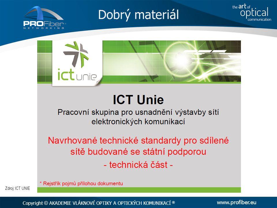 Dobrý materiál Copyright  AKADEMIE VLÁKNOVÉ OPTIKY A OPTICKÝCH KOMUNIKACÍ ® www.profiber.eu Zdroj: ICT UNIE