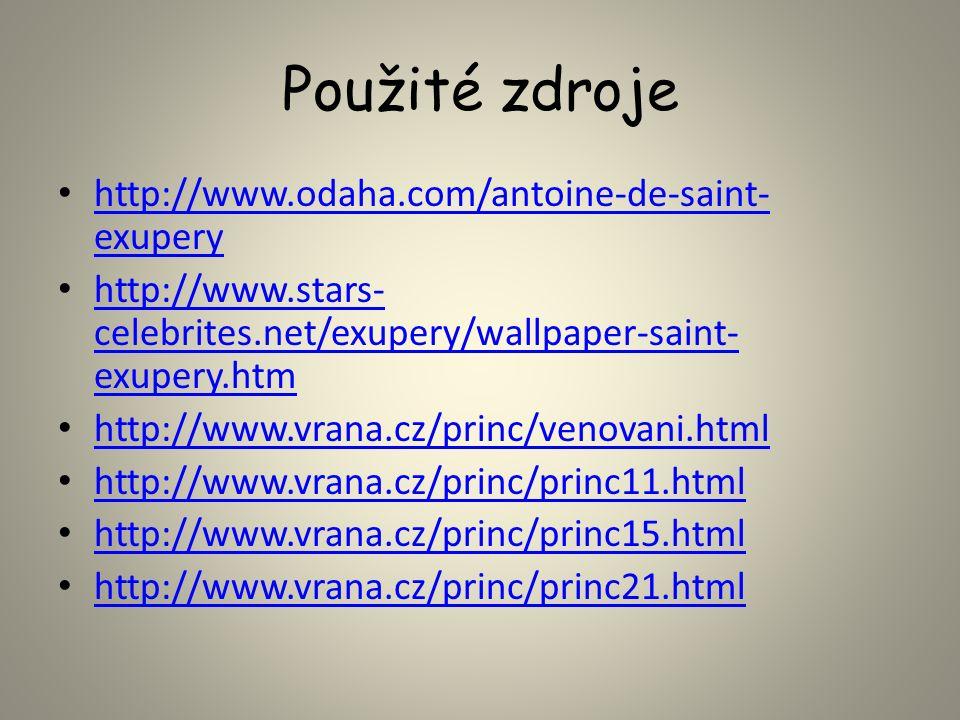 Použité zdroje http://www.odaha.com/antoine-de-saint- exupery http://www.odaha.com/antoine-de-saint- exupery http://www.stars- celebrites.net/exupery/wallpaper-saint- exupery.htm http://www.stars- celebrites.net/exupery/wallpaper-saint- exupery.htm http://www.vrana.cz/princ/venovani.html http://www.vrana.cz/princ/princ11.html http://www.vrana.cz/princ/princ15.html http://www.vrana.cz/princ/princ21.html