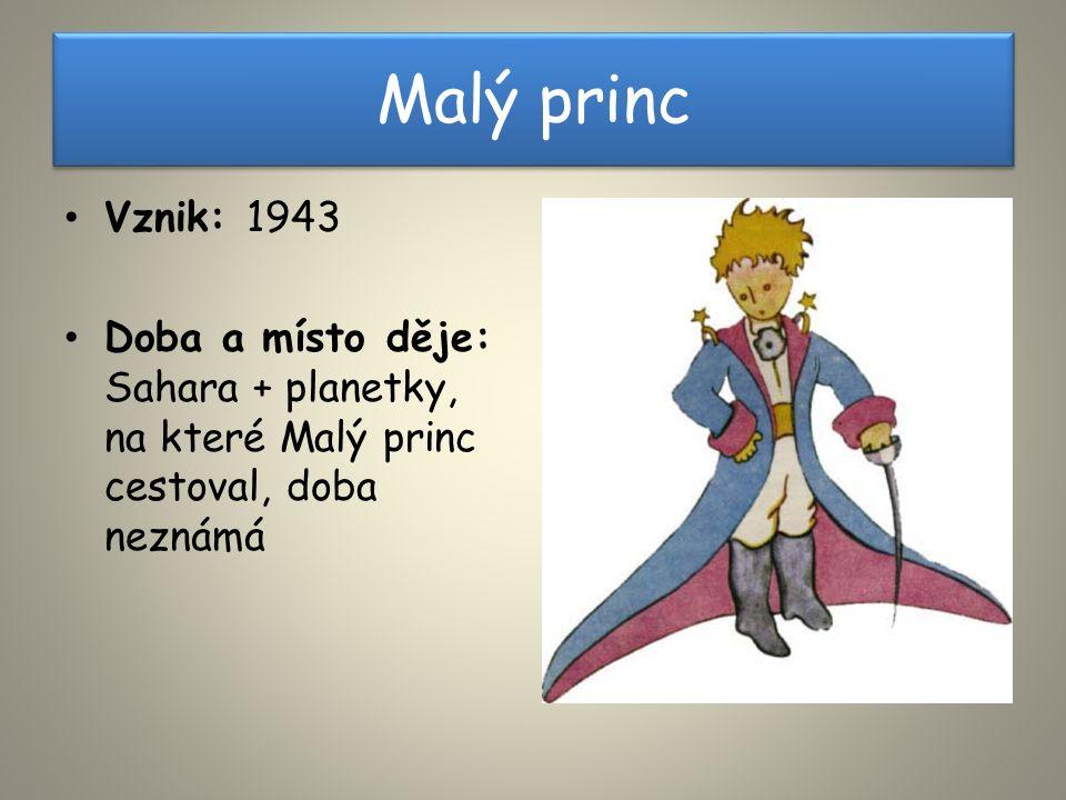 Malý princ Vznik: 1943 Doba a místo děje: Sahara + planetky, na které Malý princ cestoval, doba neznámá