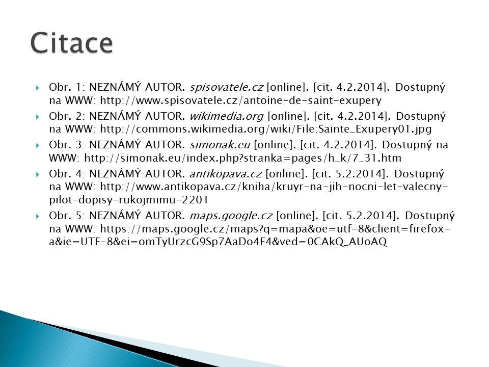  Obr. 1: NEZNÁMÝ AUTOR. spisovatele.cz [online]. [cit. 4.2.2014]. Dostupný na WWW: http://www.spisovatele.cz/antoine-de-saint-exupery  Obr. 2: NEZNÁ