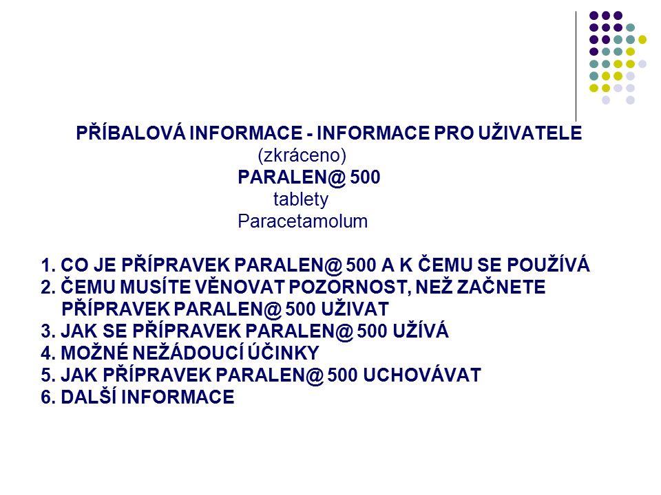 PŘÍBALOVÁ INFORMACE - INFORMACE PRO UŽIVATELE (zkráceno) PARALEN@ 500 tablety Paracetamolum 1.