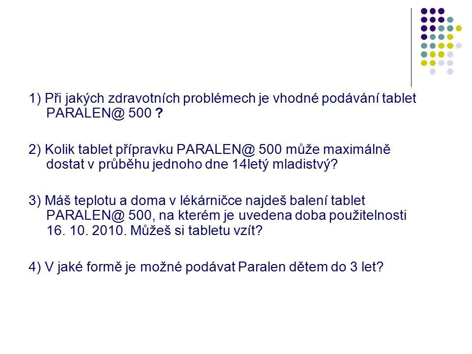 1) Při jakých zdravotních problémech je vhodné podávání tablet PARALEN@ 500 .