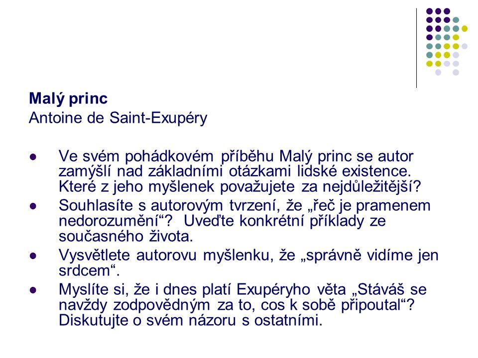 Malý princ Antoine de Saint-Exupéry Ve svém pohádkovém příběhu Malý princ se autor zamýšlí nad základními otázkami lidské existence.