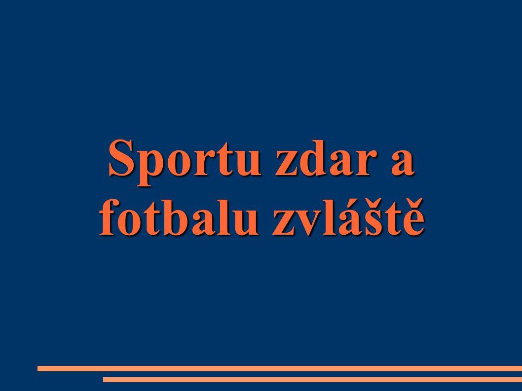 Sportu zdar a fotbalu zvláště