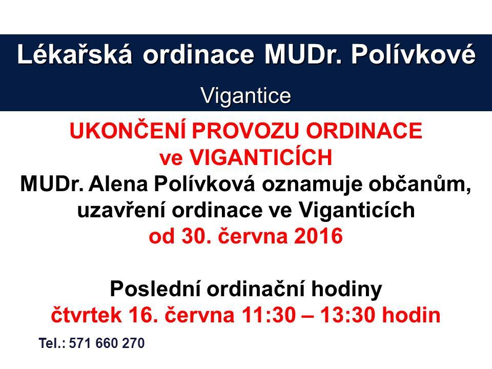Lékařská ordinace MUDr. Polívkové Vigantice Tel.: 571 660 270 UKONČENÍ PROVOZU ORDINACE ve VIGANTICÍCH MUDr. Alena Polívková oznamuje občanům, uzavřen