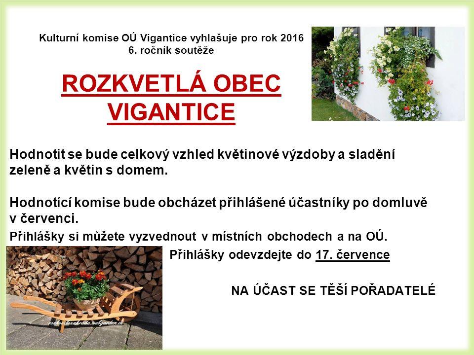 Kulturní komise OÚ Vigantice vyhlašuje pro rok 2016 6. ročník soutěže ROZKVETLÁ OBEC VIGANTICE Hodnotit se bude celkový vzhled květinové výzdoby a sla