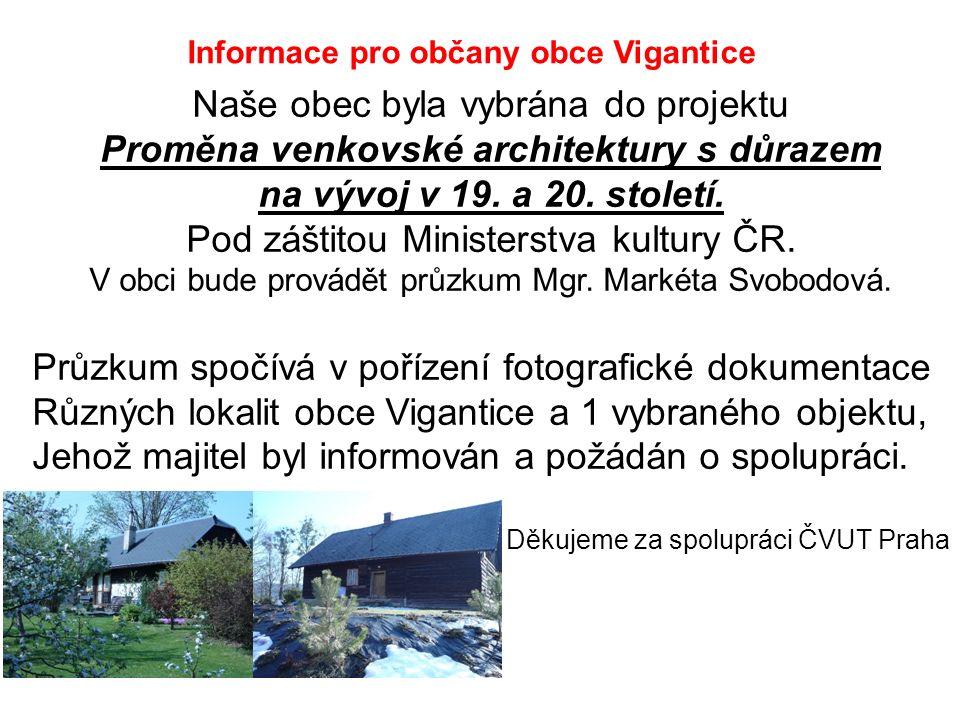 Informace pro občany obce Vigantice Naše obec byla vybrána do projektu Proměna venkovské architektury s důrazem na vývoj v 19. a 20. století. Pod zášt