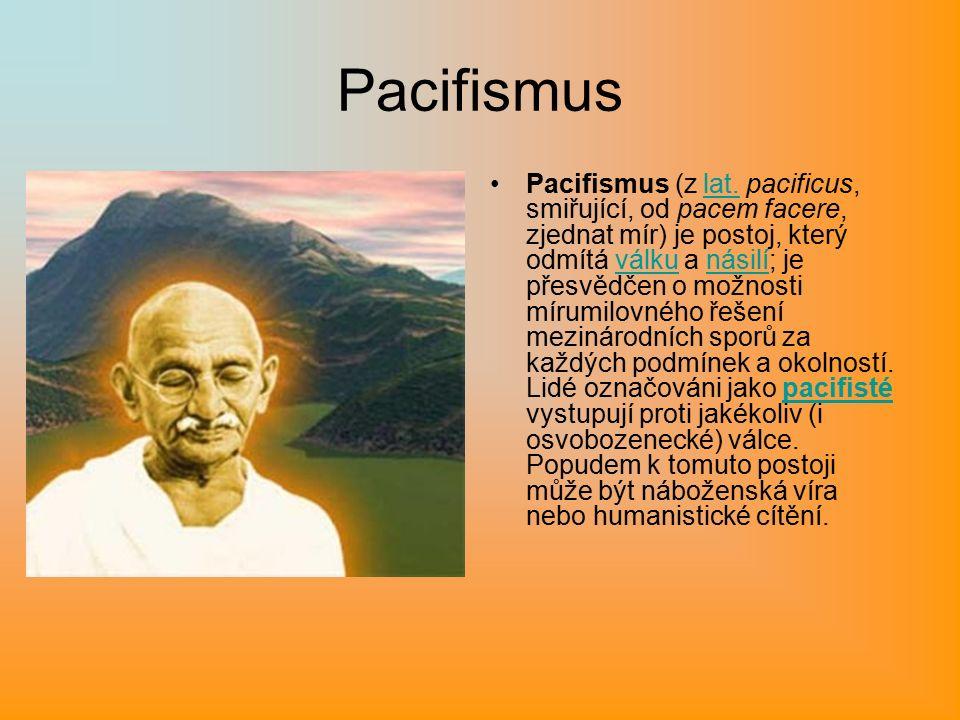 Pacifismus Pacifismus (z lat. pacificus, smiřující, od pacem facere, zjednat mír) je postoj, který odmítá válku a násilí; je přesvědčen o možnosti mír
