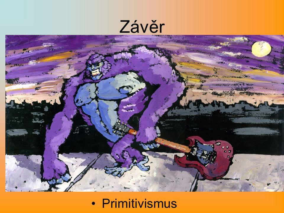 Závěr Primitivismus