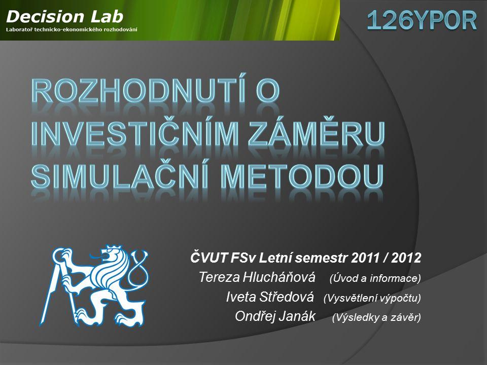 ČVUT FSv Letní semestr 2011 / 2012 Tereza Hlucháňová (Úvod a informace) Iveta Středová (Vysvětlení výpočtu) Ondřej Janák (Výsledky a závěr)
