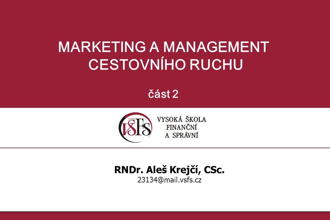 1.1.1.1. MARKETING A MANAGEMENT CESTOVNÍHO RUCHU část 2 RNDr. Aleš Krejčí, CSc. 23134@mail.vsfs.cz