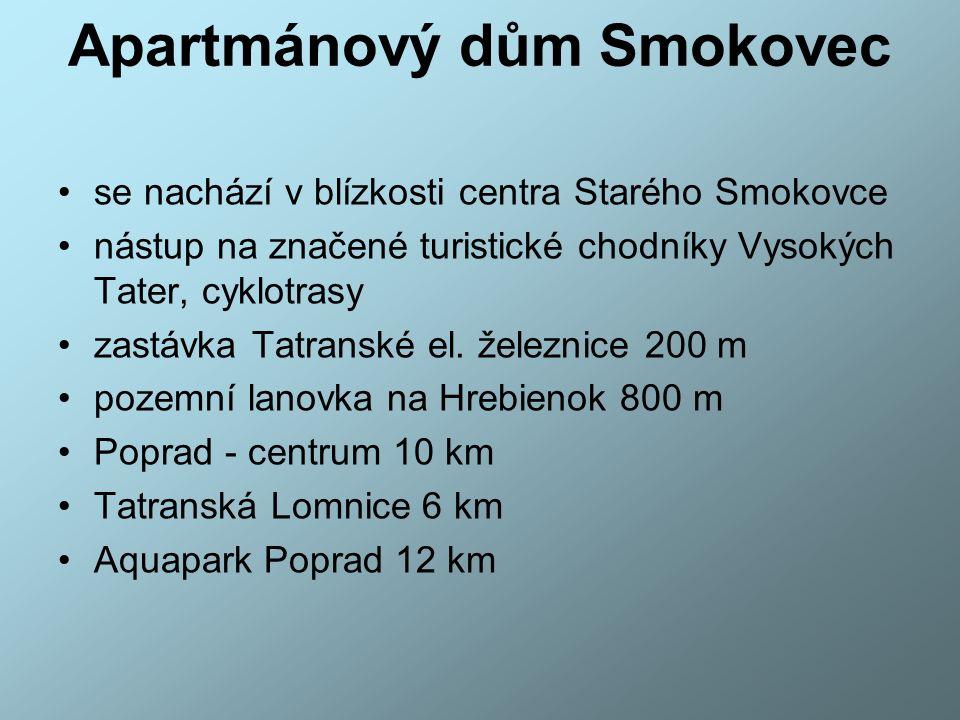 Apartmánový dům Smokovec se nachází v blízkosti centra Starého Smokovce nástup na značené turistické chodníky Vysokých Tater, cyklotrasy zastávka Tatranské el.