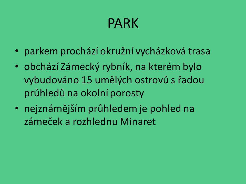 PARK parkem prochází okružní vycházková trasa obchází Zámecký rybník, na kterém bylo vybudováno 15 umělých ostrovů s řadou průhledů na okolní porosty nejznámějším průhledem je pohled na zámeček a rozhlednu Minaret