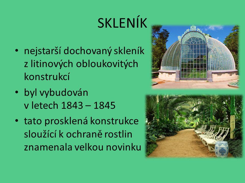 SKLENÍK nejstarší dochovaný skleník z litinových obloukovitých konstrukcí byl vybudován v letech 1843 – 1845 tato prosklená konstrukce sloužící k ochraně rostlin znamenala velkou novinku