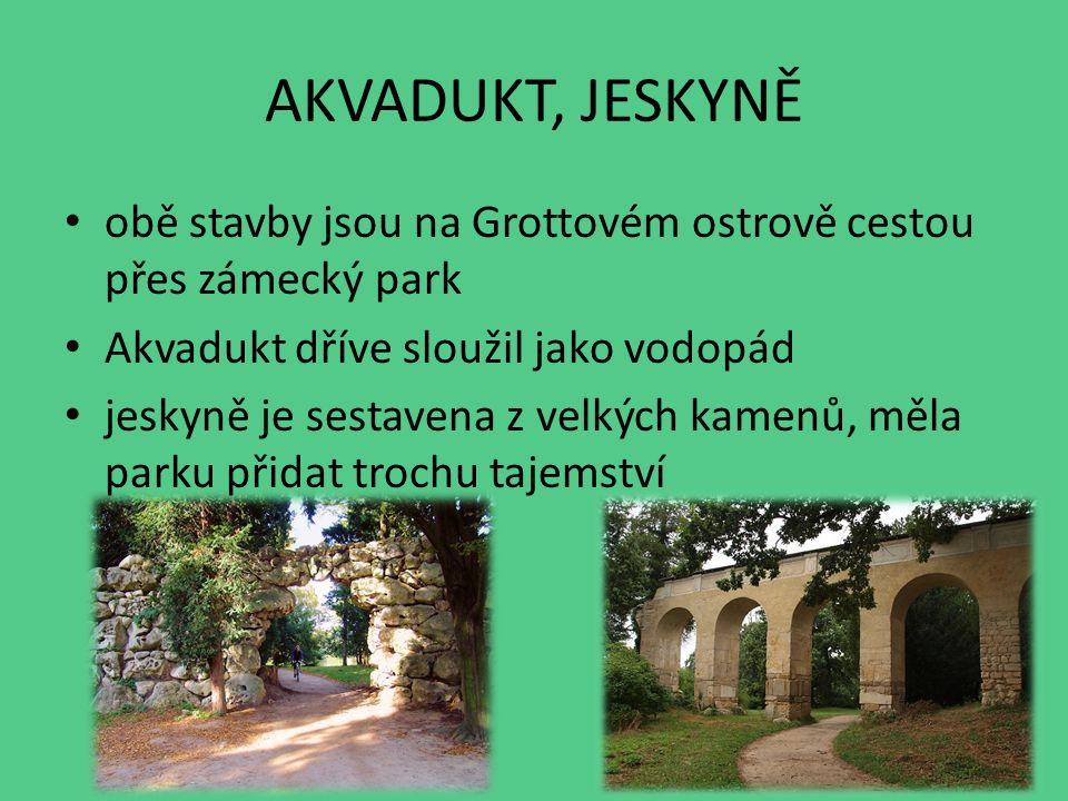 AKVADUKT, JESKYNĚ obě stavby jsou na Grottovém ostrově cestou přes zámecký park Akvadukt dříve sloužil jako vodopád jeskyně je sestavena z velkých kamenů, měla parku přidat trochu tajemství
