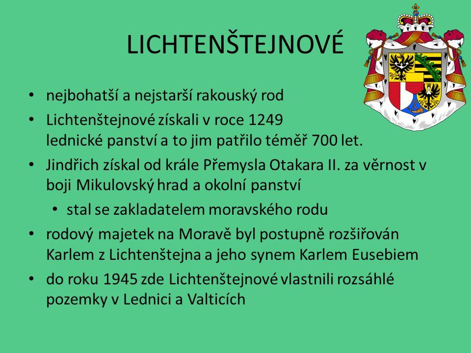LICHTENŠTEJNOVÉ Karel Eusebius z Lichtenštejna se snažil o zvelebení Lednicko-valtického panství na svůj dvůr zval významné řemeslné mistry, kašnáře, architekty i umělce v okolí zámku vznikaly romantické stavby umístěné především v zámeckém parku.