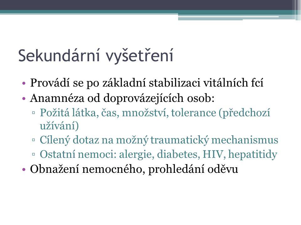 Sekundární vyšetření Provádí se po základní stabilizaci vitálních fcí Anamnéza od doprovázejících osob: ▫Požitá látka, čas, množství, tolerance (předc