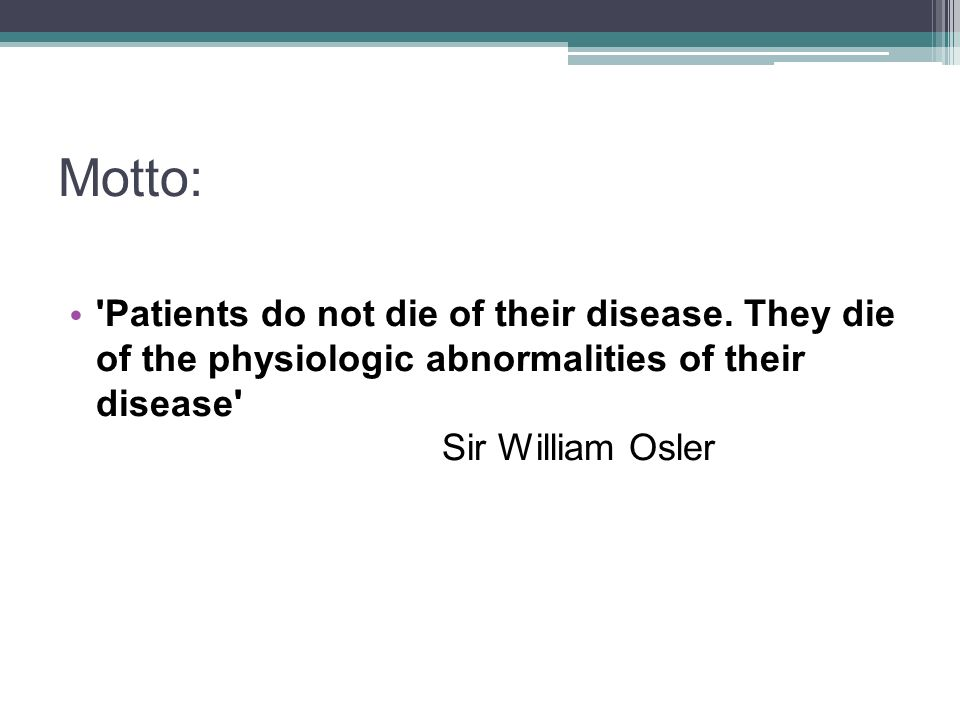 Motto: Patients do not die of their disease.