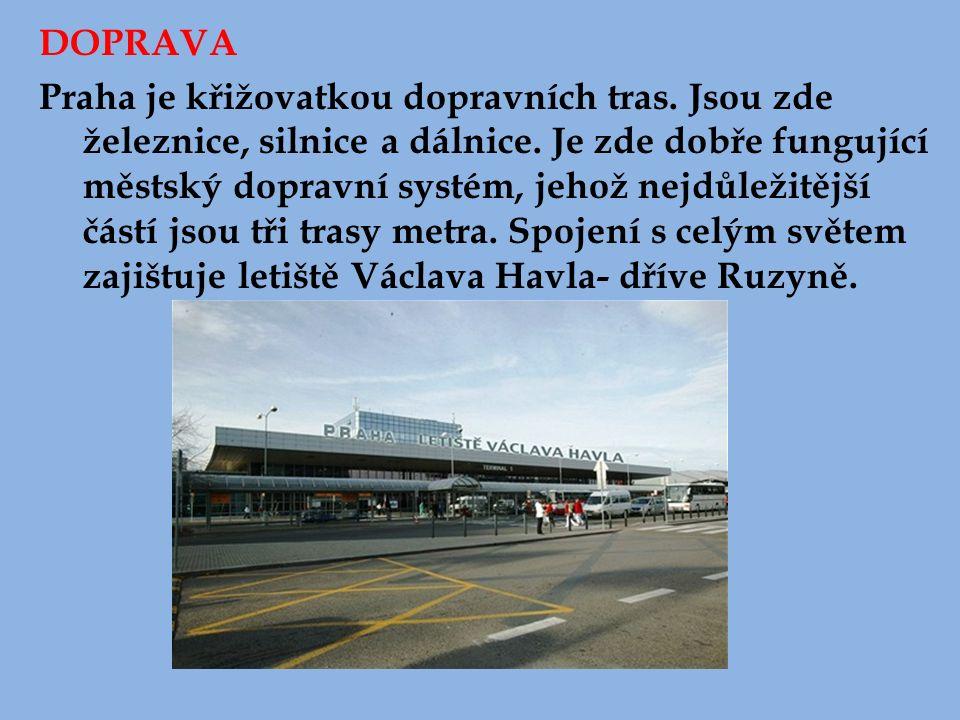 DOPRAVA Praha je křižovatkou dopravních tras. Jsou zde železnice, silnice a dálnice. Je zde dobře fungující městský dopravní systém, jehož nejdůležitě
