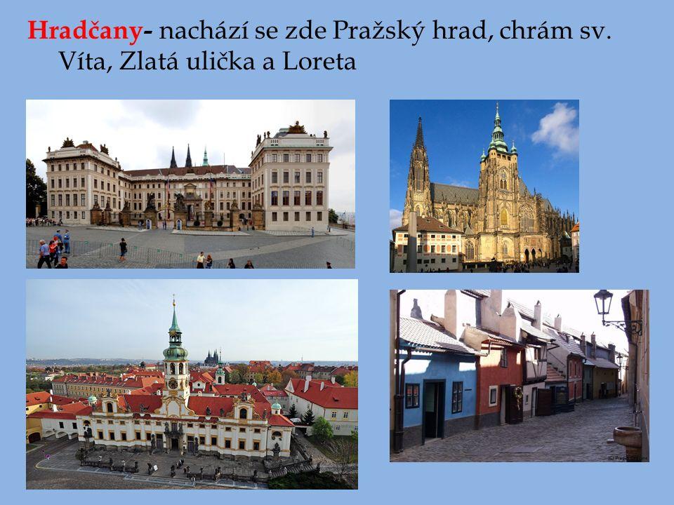 Hradčany- nachází se zde Pražský hrad, chrám sv. Víta, Zlatá ulička a Loreta