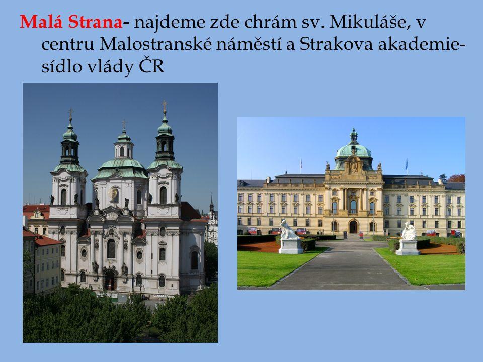 Malá Strana- najdeme zde chrám sv. Mikuláše, v centru Malostranské náměstí a Strakova akademie- sídlo vlády ČR