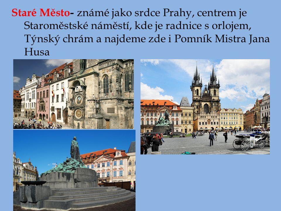 Staré Město- známé jako srdce Prahy, centrem je Staroměstské náměstí, kde je radnice s orlojem, Týnský chrám a najdeme zde i Pomník Mistra Jana Husa