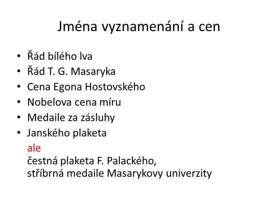 Jména vyznamenání a cen Řád bílého lva Řád T. G. Masaryka Cena Egona Hostovského Nobelova cena míru Medaile za zásluhy Janského plaketa ale čestná pla