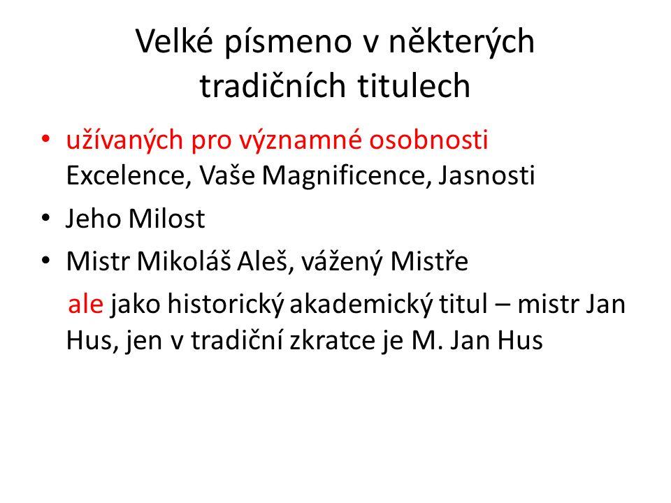 Velké písmeno v některých tradičních titulech užívaných pro významné osobnosti Excelence, Vaše Magnificence, Jasnosti Jeho Milost Mistr Mikoláš Aleš, vážený Mistře ale jako historický akademický titul – mistr Jan Hus, jen v tradiční zkratce je M.