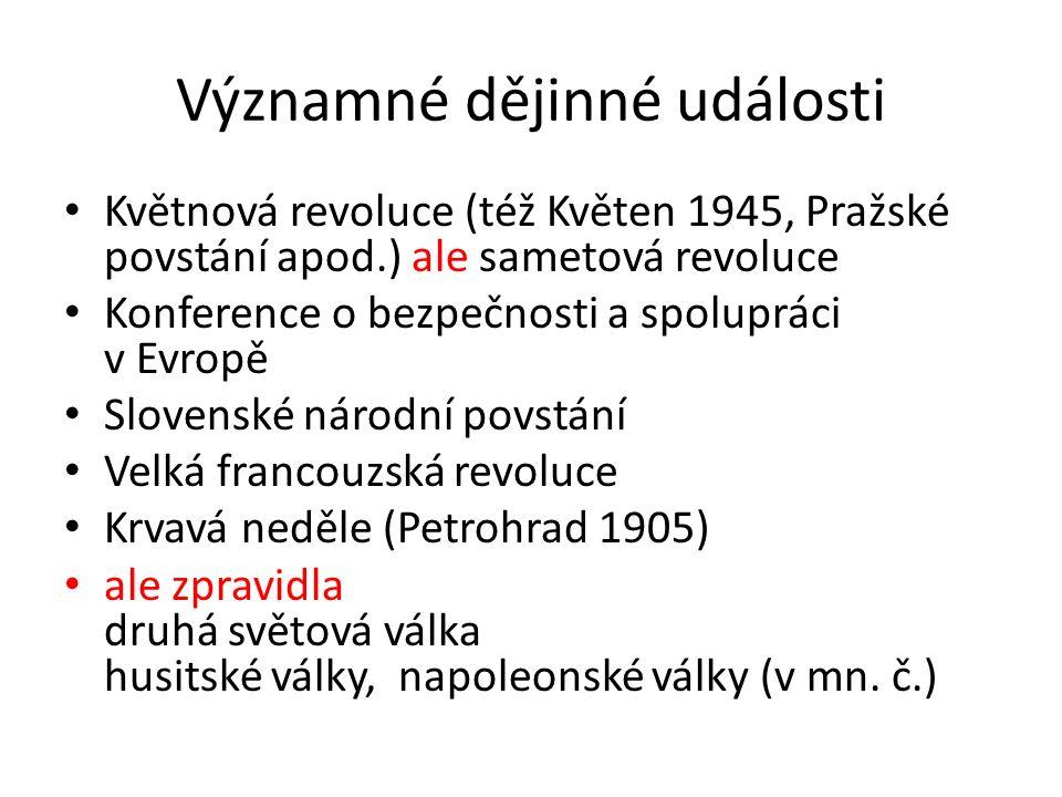 Významné dějinné události Květnová revoluce (též Květen 1945, Pražské povstání apod.) ale sametová revoluce Konference o bezpečnosti a spolupráci v Ev
