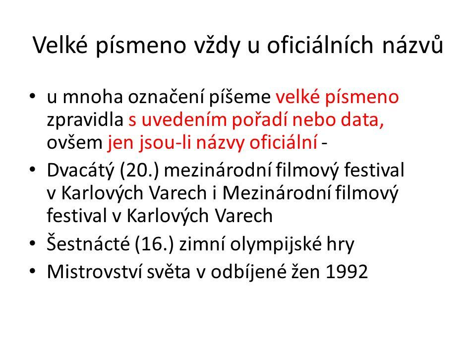 Velké písmeno vždy u oficiálních názvů u mnoha označení píšeme velké písmeno zpravidla s uvedením pořadí nebo data, ovšem jen jsou-li názvy oficiální - Dvacátý (20.) mezinárodní filmový festival v Karlových Varech i Mezinárodní filmový festival v Karlových Varech Šestnácté (16.) zimní olympijské hry Mistrovství světa v odbíjené žen 1992