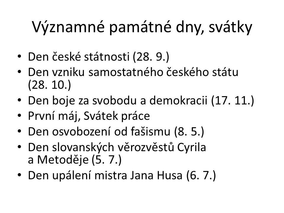 Významné památné dny, svátky Den české státnosti (28. 9.) Den vzniku samostatného českého státu (28. 10.) Den boje za svobodu a demokracii (17. 11.) P