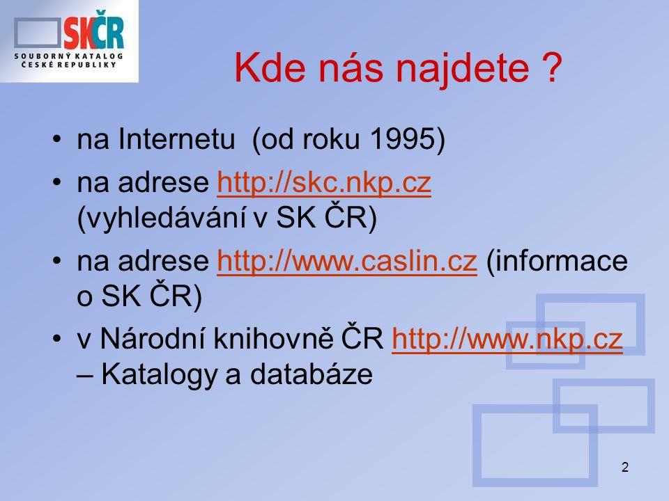 2 Kde nás najdete ? na Internetu (od roku 1995) na adrese http://skc.nkp.cz (vyhledávání v SK ČR)http://skc.nkp.cz na adrese http://www.caslin.cz (inf