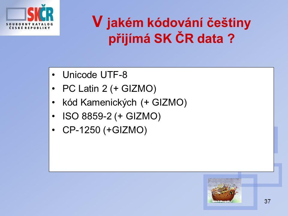 37 V jakém kódování češtiny přijímá SK ČR data ? Unicode UTF-8 PC Latin 2 (+ GIZMO) kód Kamenických (+ GIZMO) ISO 8859-2 (+ GIZMO) CP-1250 (+GIZMO)