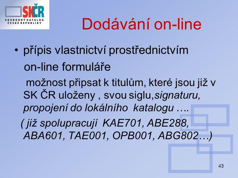 43 Dodávání on-line přípis vlastnictví prostřednictvím on-line formuláře možnost připsat k titulům, které jsou již v SK ČR uloženy, svou siglu,signaturu, propojení do lokálního katalogu ….